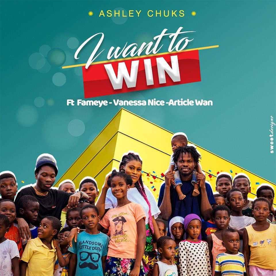 Ashley Chuks ft. Fameye x Article Wan & Vanessa Nice – I Want to Win
