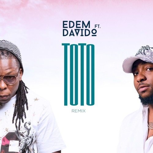 Edem ft Davido - Toto (Remix)