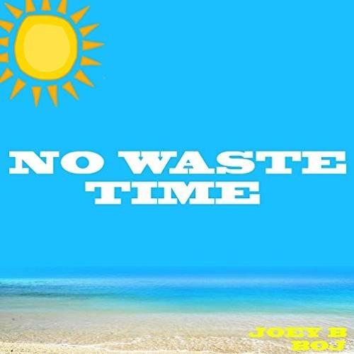 Joey B Ft. BOJ – No Waste Time