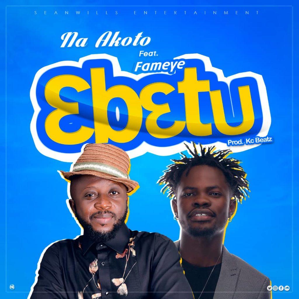 DOWNLOAD MP3 : Na Akoto Ft Fameye – 3b3tu (Prod By Kc Beatz)