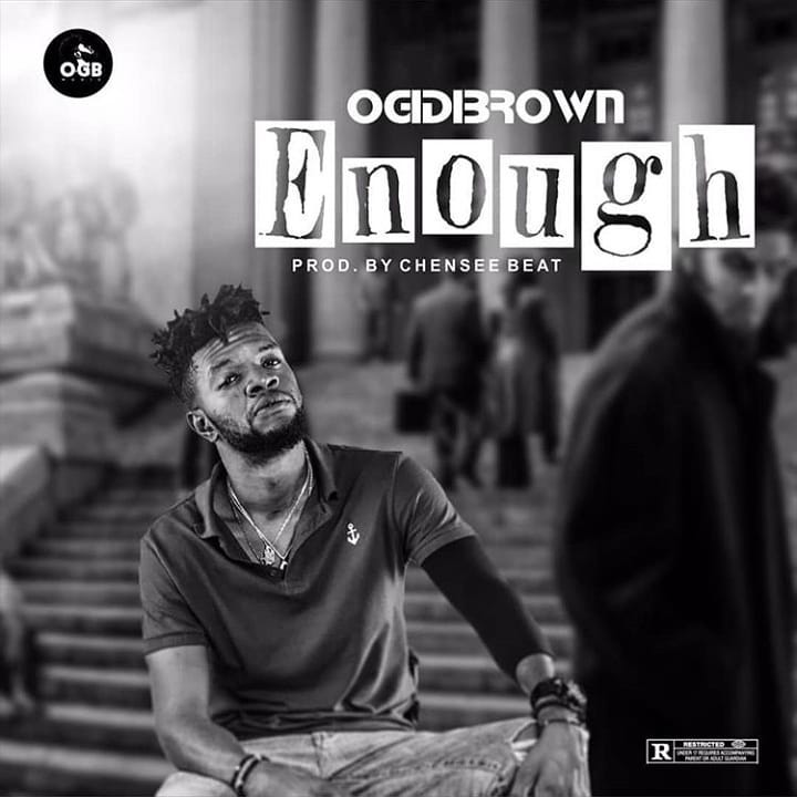 Ogidi Brown - Enough (Prod. by Chensee beatz)