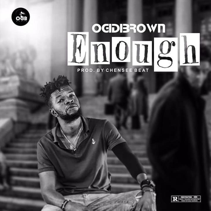 Ogidi Brown - Enough (Prod. by Chensee beatz)