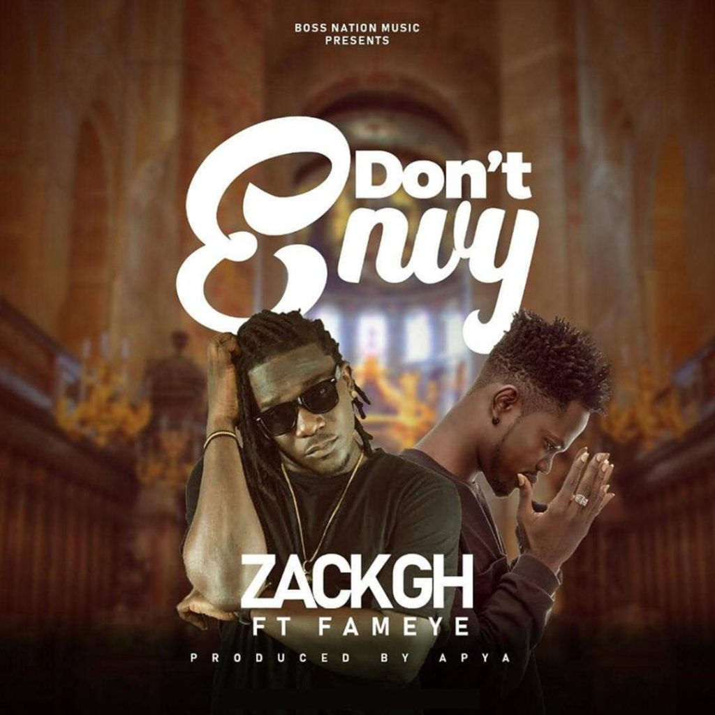 DOWNLOAD MP3 : Zack Gh – Don't Envy Ft Fameye (Prod By Apya)
