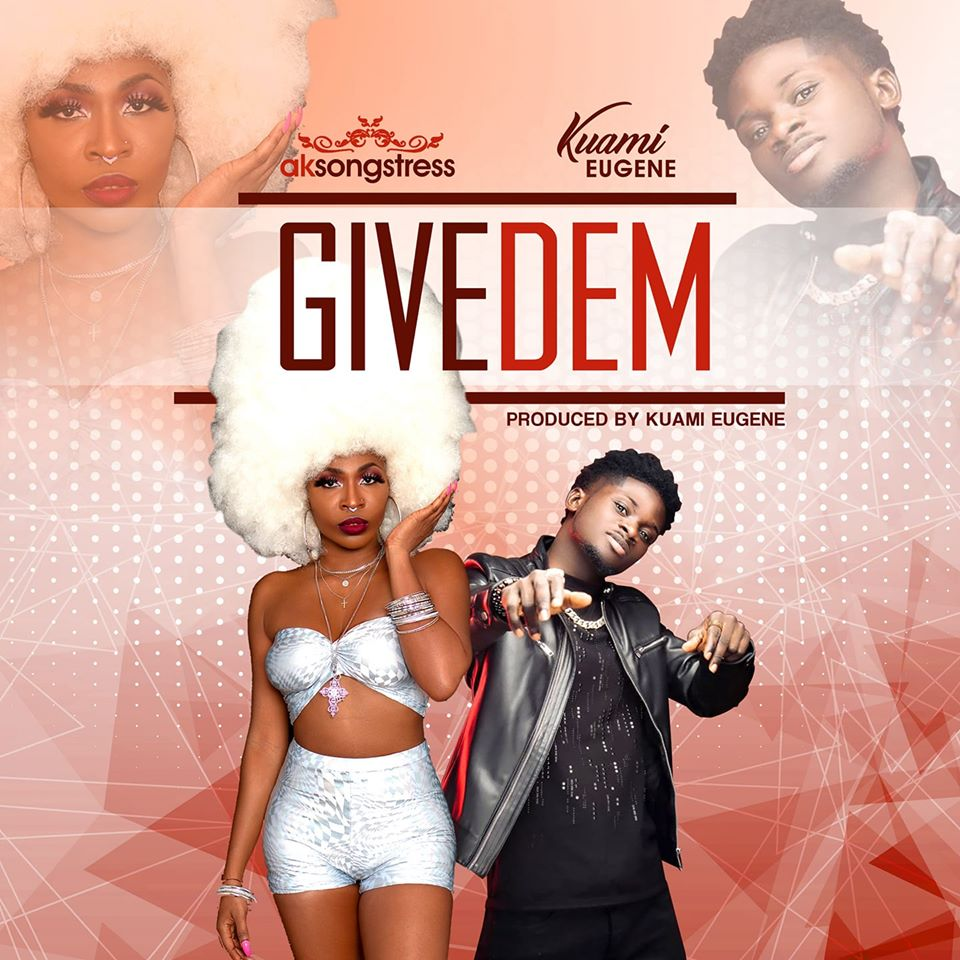 DOWNLOAD MP3 : Ak Songstress ft Kuami Eugene – Give Dem