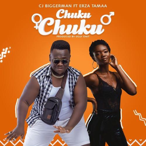 CJ Biggerman - Chuku Chuku ft. Erza Tamaa (Prod. By UglyOnIt)