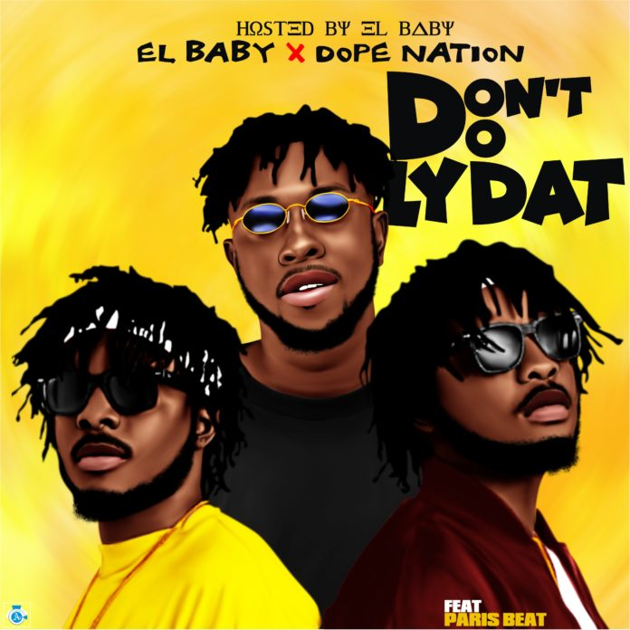 EL Baby x Dope Nation x ParisBeatz - Don't Do Lydat (Prod By ParisBeatz)