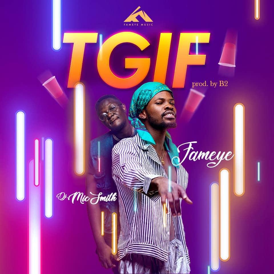 DOWNLOAD MP3 : Fameye ft. Dj Mic Smith – TGIF (Thank God Its Friday)