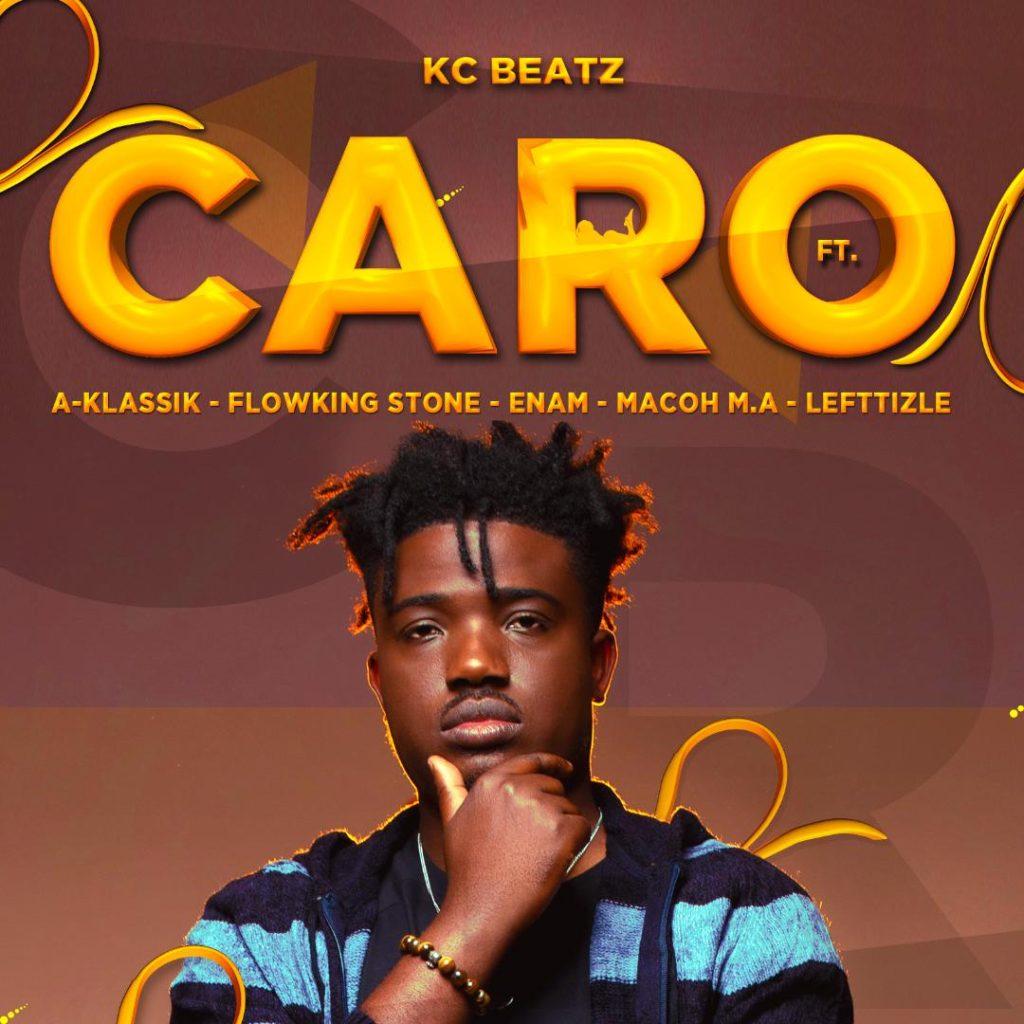 KC Beatz - Caro Ft Flowking Stone X Enam X Aklassic X Maco X Leftizle
