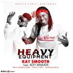 Kay Smooth ft. Kofi Kinaata - Heavy Equipment (Prod By King Dee)