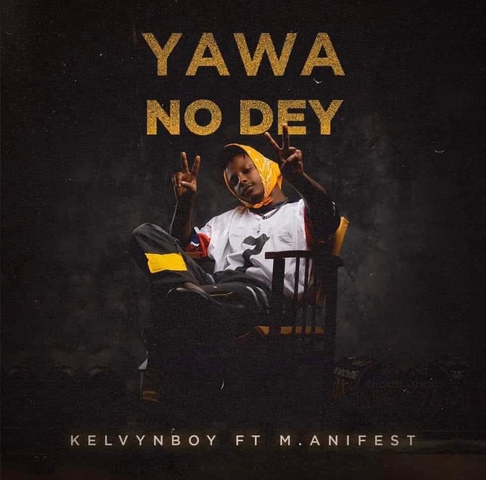 DOWNLOAD MP3 : Kelvynboy ft. M.anifest – Yawa No Dey