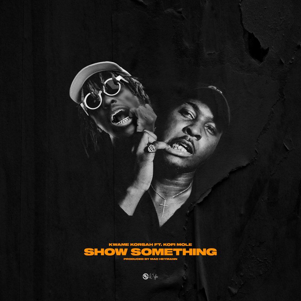 DOWNLOAD MP3 : Kwame Korsah ft. Kofi Mole – Show Something (Remix)