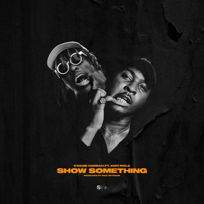 Kwame Korsah ft. Kofi Mole - Show Something (Remix)