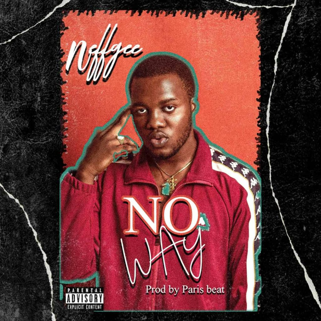DOWNLOAD MP3 : Neff Gee  – No Way (Prod By Paris Beatz)