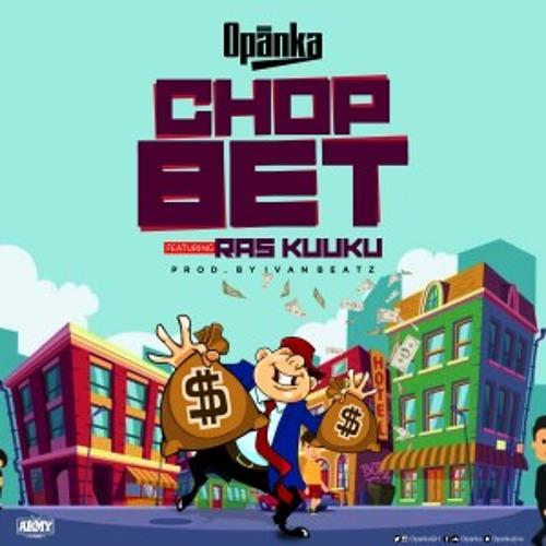 DOWNLOAD MP3 : Opanka ft. Ras Kuuku – Chop Bet