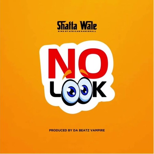 DOWNLOAD MP3 : Shatta Wale – No Look (Prod. By Beatz Vampire)