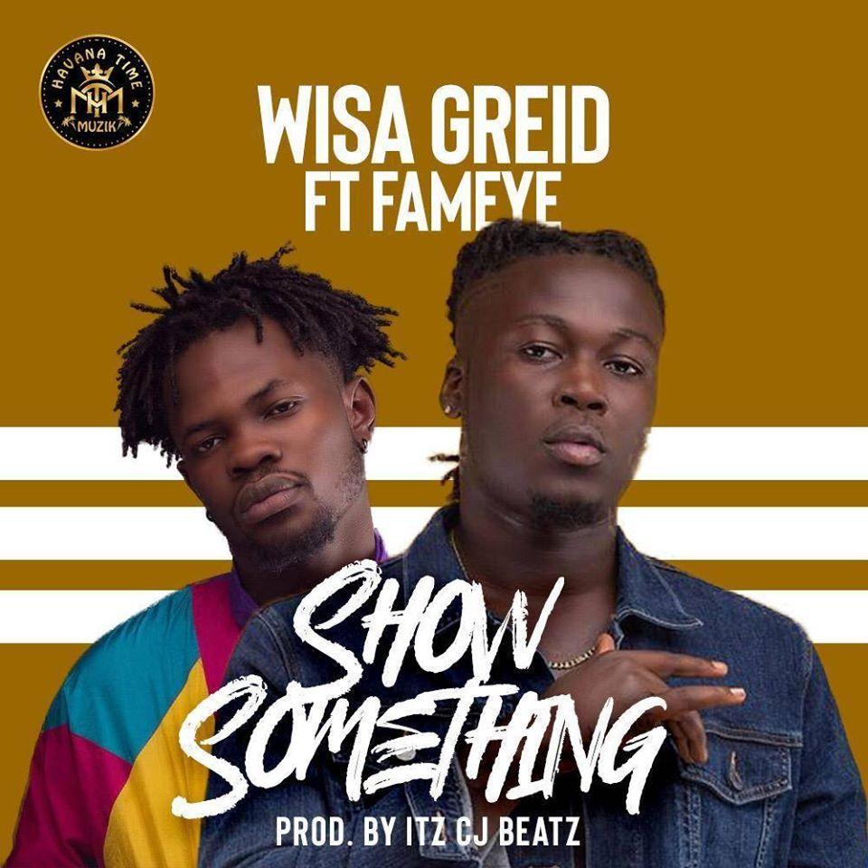 DOWNLOAD MP3 : Wisa Greid ft. Fameye – Show Something