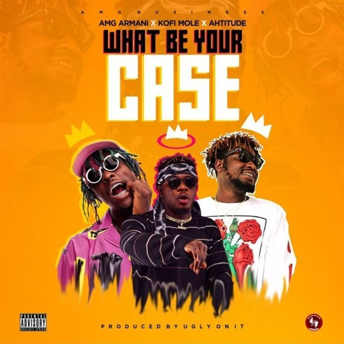 Amg Armani ft Kofi Mole & Ahtitude - What Be Your Case
