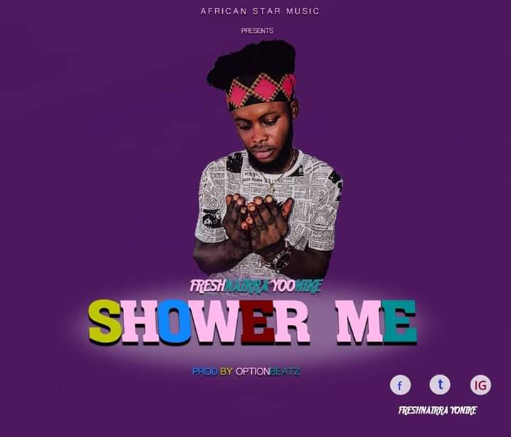 DOWNLOAD MP3 : Fresh Nairra YooNike – Shower Me (Prod. By OptionBeat)
