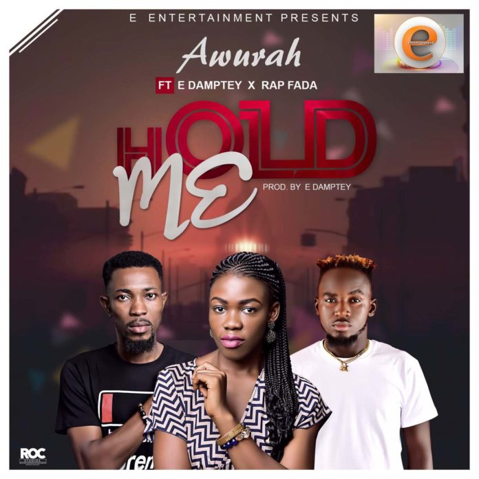 Awurah - Hold Me Ft E.Damptey × Rap Fada