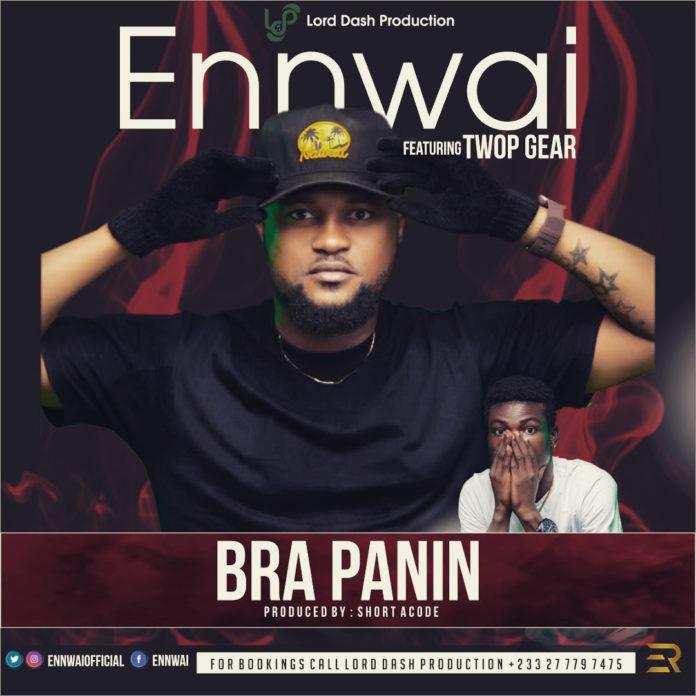 Ennwai - Bra Panin Ft Twop Gear (Prod By Short)