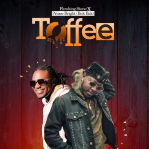 Flowking Stone ft Prince Bright - Toffee