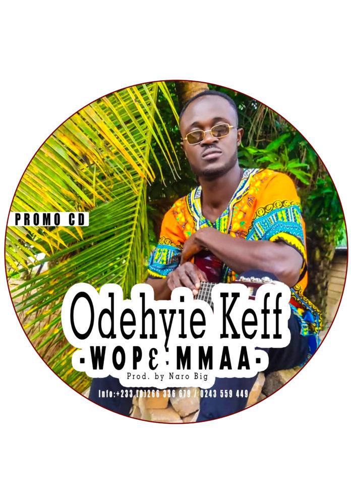 Odehyie Keff - Wop3 Mmaa (Prod By Naro Big)