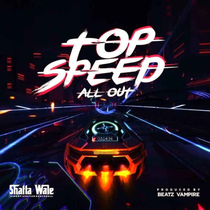 Shatta Wale — Top Speed (All Out)