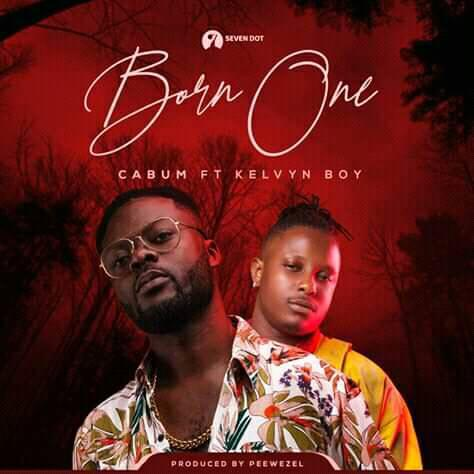 Cabum Ft Kelvyn Boy - Born One