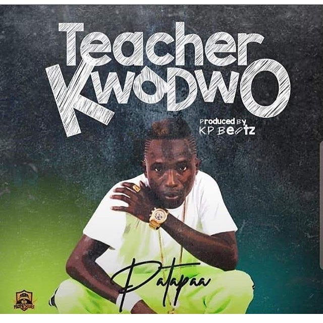 Patapaa - Teacher Kwadwo (Prod By KP Beatz)