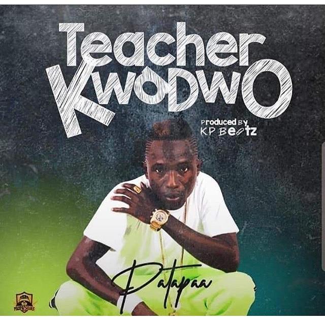 Patapaa - Teacher Kwadwo (Prod By KP Beatz)