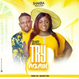 Tracey Boakye Ft Bro Sammy - Try Again