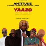 Ahtitude ft. Medikal x Kofi Mole x Bosom P-Yung x Joey B - Yaazo