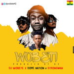 DJ Wobete ft DopeNation x Strongman - Wobeti
