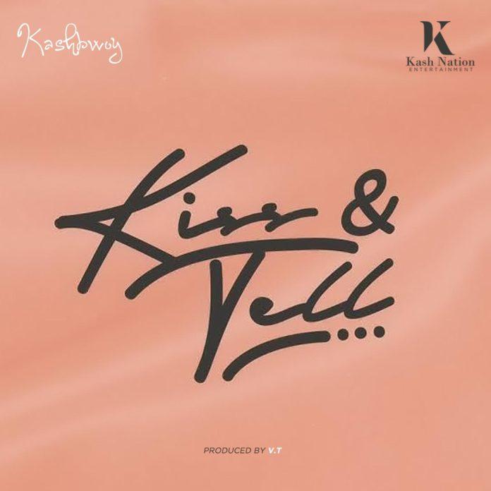 KashBwoy - Kiss & Tell (Prod. By V.T)