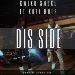 Kweku Smoke Ft Kofi Mole - Dis Side