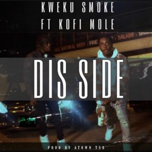 Kweku Smoke Ft Kofi Mole - Dis Side