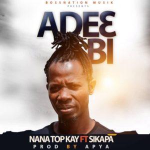 Nana Top Kay Ft Sikapa - Ade3 Bi