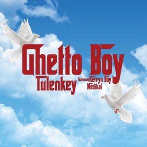 Tulenkey ft. KelvynBoy & Medikal - Ghetto Boy