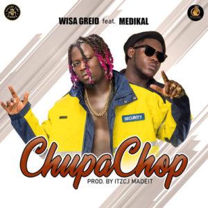 Wisa Greid ft Medikal – Chupa Chop
