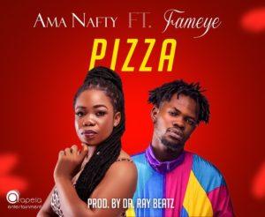 Ama Nafty ft Fameye - Pizza