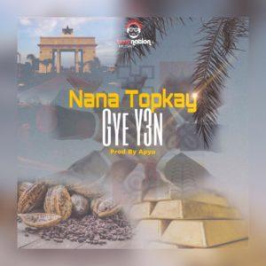 Nana Top Kay - Gye Y3n (Pro By pya)