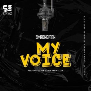 Strongman - My Voice (Prod By TubhaniMuzik)