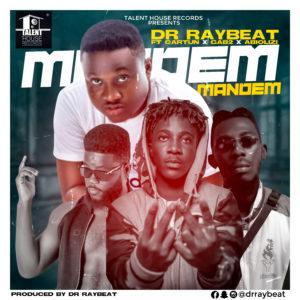 Dr Ray Beat – Mandem ft. Cartun X Gabtuu x Abiolizi