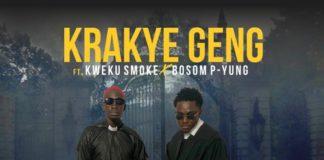 Kweku Smoke Ft Bosom P-Yung - Krakye Geng