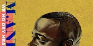 M.anifest ft. Kelvyn Boy – We No Dey Hear
