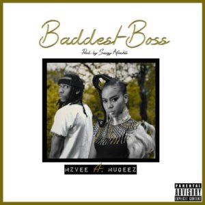 MzVee – Baddest Boss ft. Mugeez