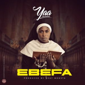 Yaa Jackson - BBF Ebefa (Prod By Beatz Monsta)