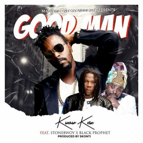 Kwaw Kese – Good Man Ft Stonebwoy x Black Prophet