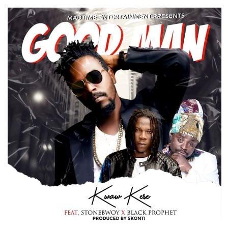 Kwaw Kese - Good Man Ft Stonebwoy x Black Prophet