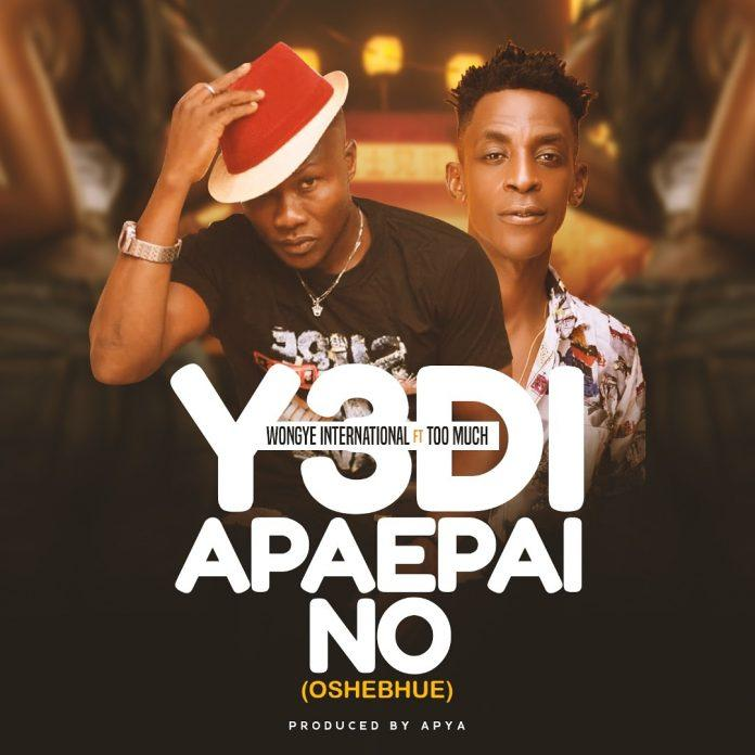Wongye Internationl Ft Toomuch - Yedi Apapai No (Oshegbui)